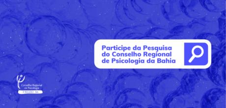 Participe da pesquisa do Conselho Regional de Psicologia da Bahia