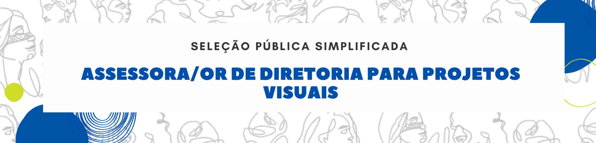 Seleção assessor projetos visuais